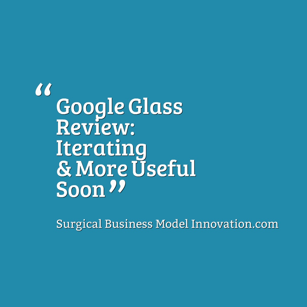 Google Glass Review:  Iterating & More Useful Soon