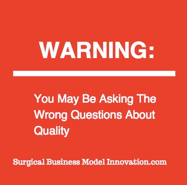 Warning:  You May Be Asking The Wrong Questions About Quality