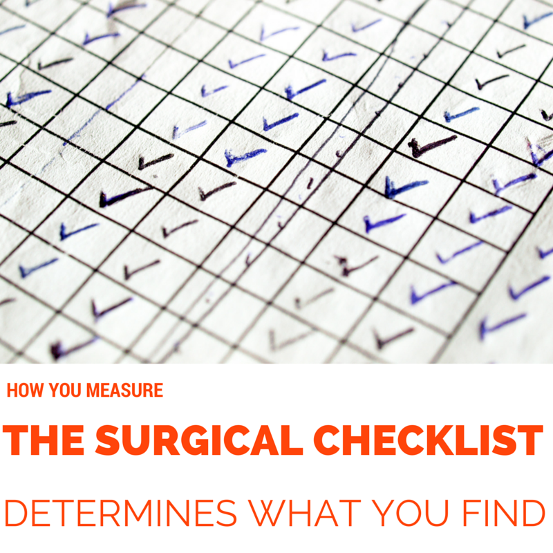 How You Measure The Surgical Checklist Determines What You Find