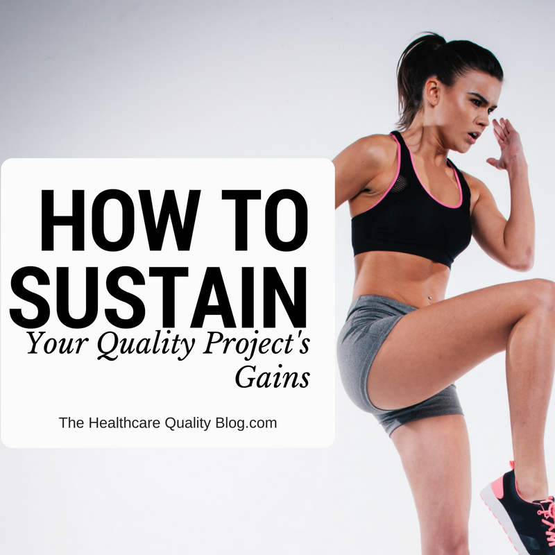 Here's How To Sustain The Improvements From Your Quality Project