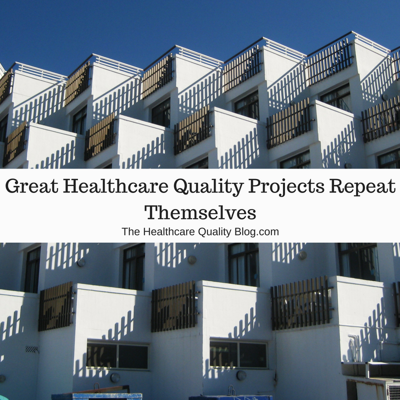 Great Healthcare Quality Projects Repeat Themselves