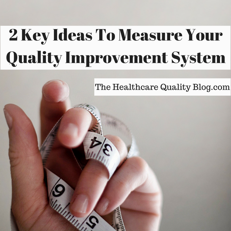 2 Key Ideas To Measure Your Quality Improvement System