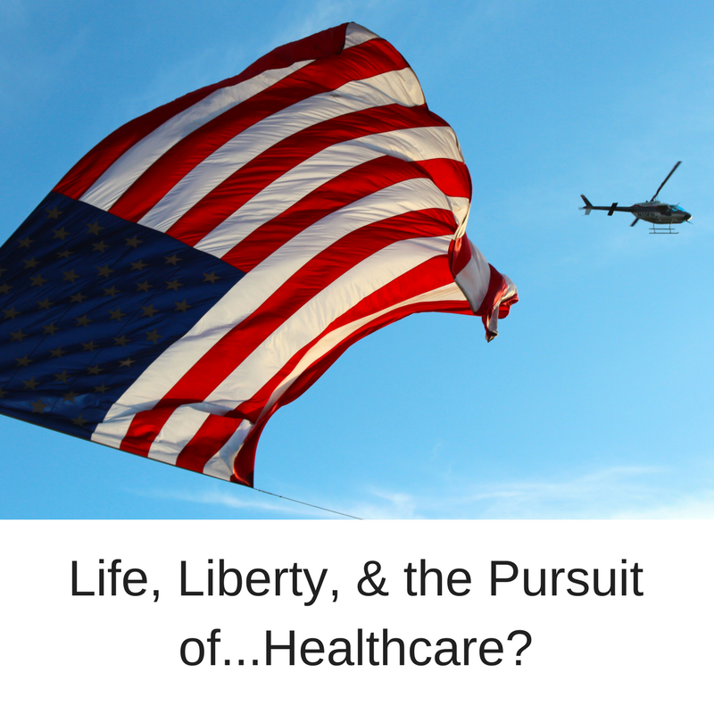 Life, Liberty, & The Pursuit of…Healthcare?