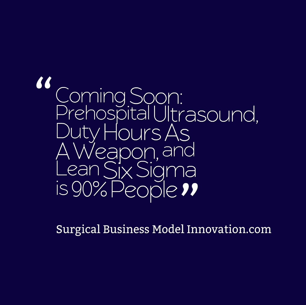Coming Soon:  Prehospital Ultrasound, Duty Hours As A Weapon, & Lean Six Sigma is 90% People