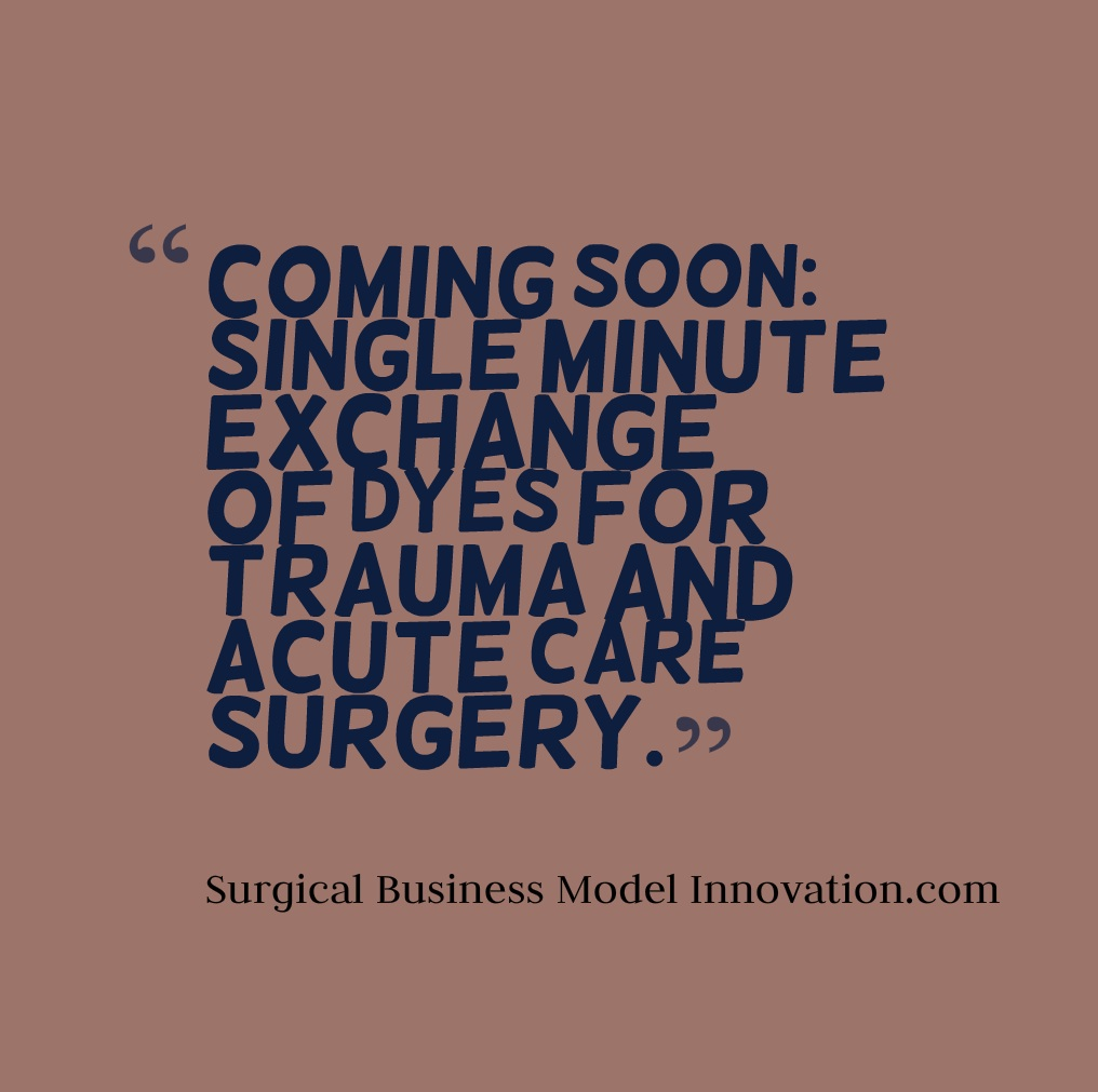Coming Soon:  Single Minute Exchange of Dyes For Trauma & Acute Care Surgery
