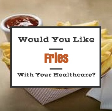 Would You Like Fries With Your Healthcare?