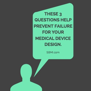 3 Questions To Avoid Failure With Your Medical Device Design