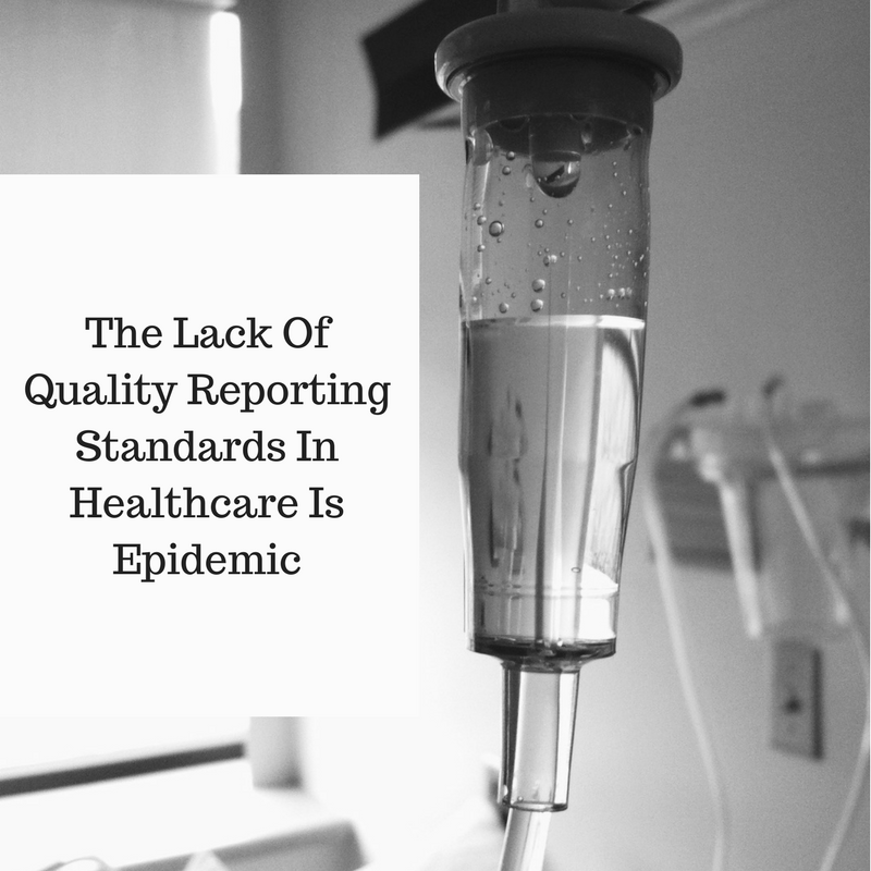 The Lack Of Quality Reporting Standards In Healthcare Is Epidemic
